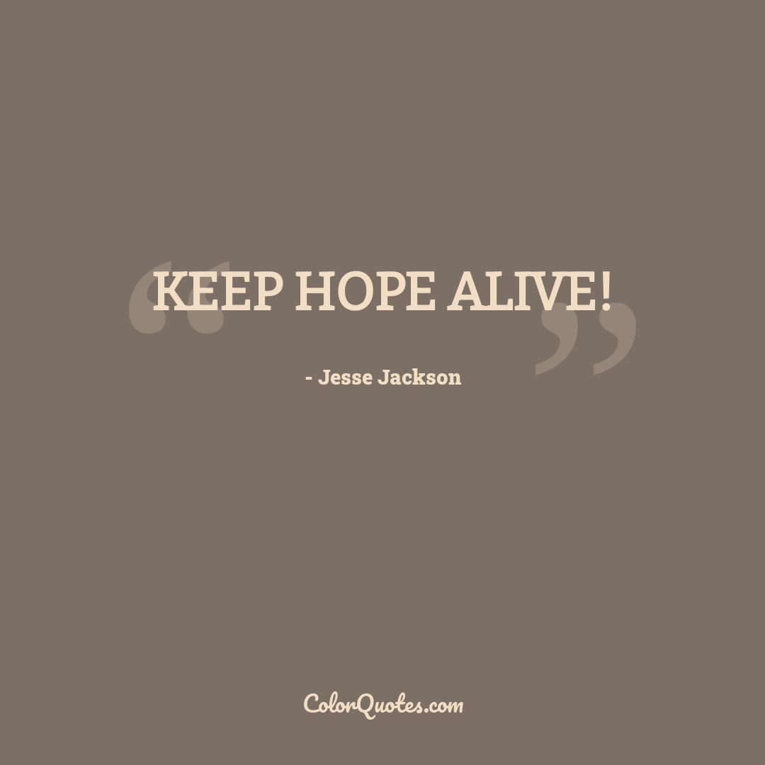 Keep hope alive!