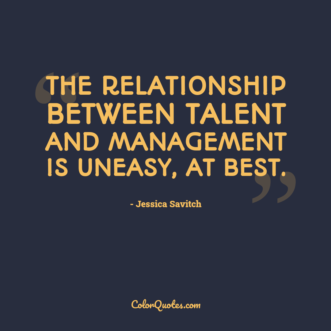The relationship between talent and management is uneasy, at best.