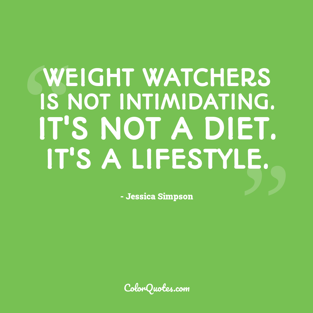 Weight Watchers is not intimidating. It's not a diet. It's a lifestyle.