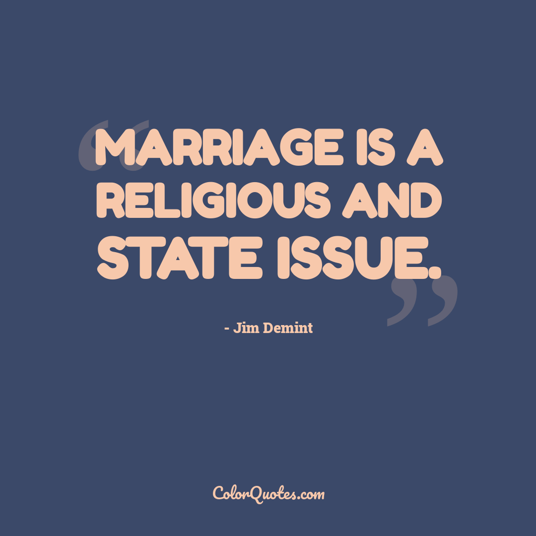 Marriage is a religious and state issue.