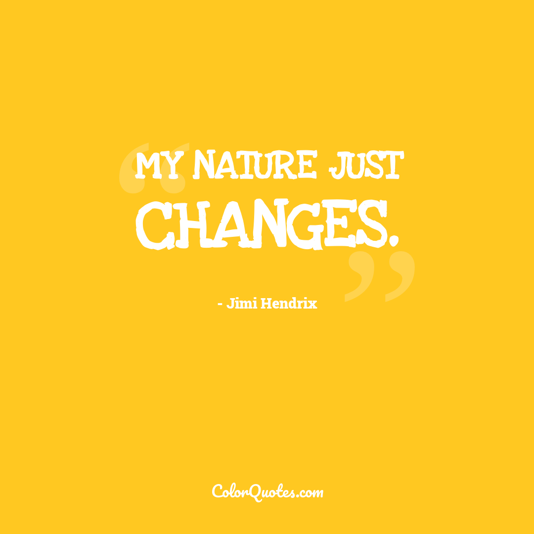 My nature just changes.