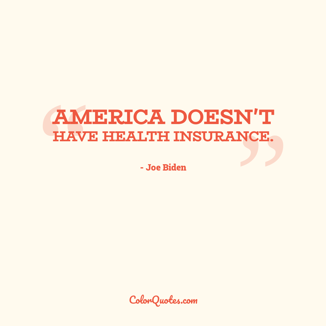 America doesn't have health insurance.