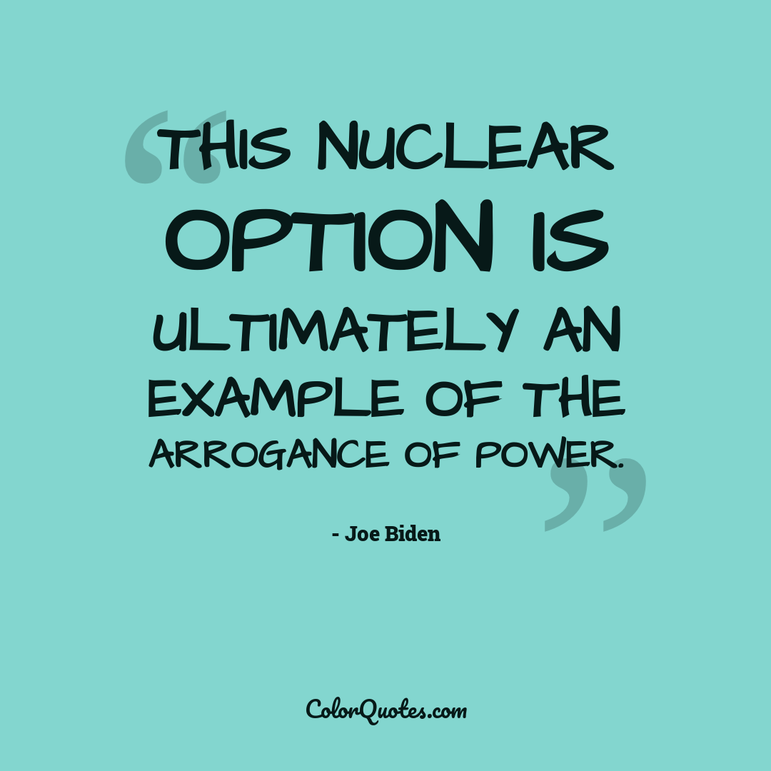 This nuclear option is ultimately an example of the arrogance of power.