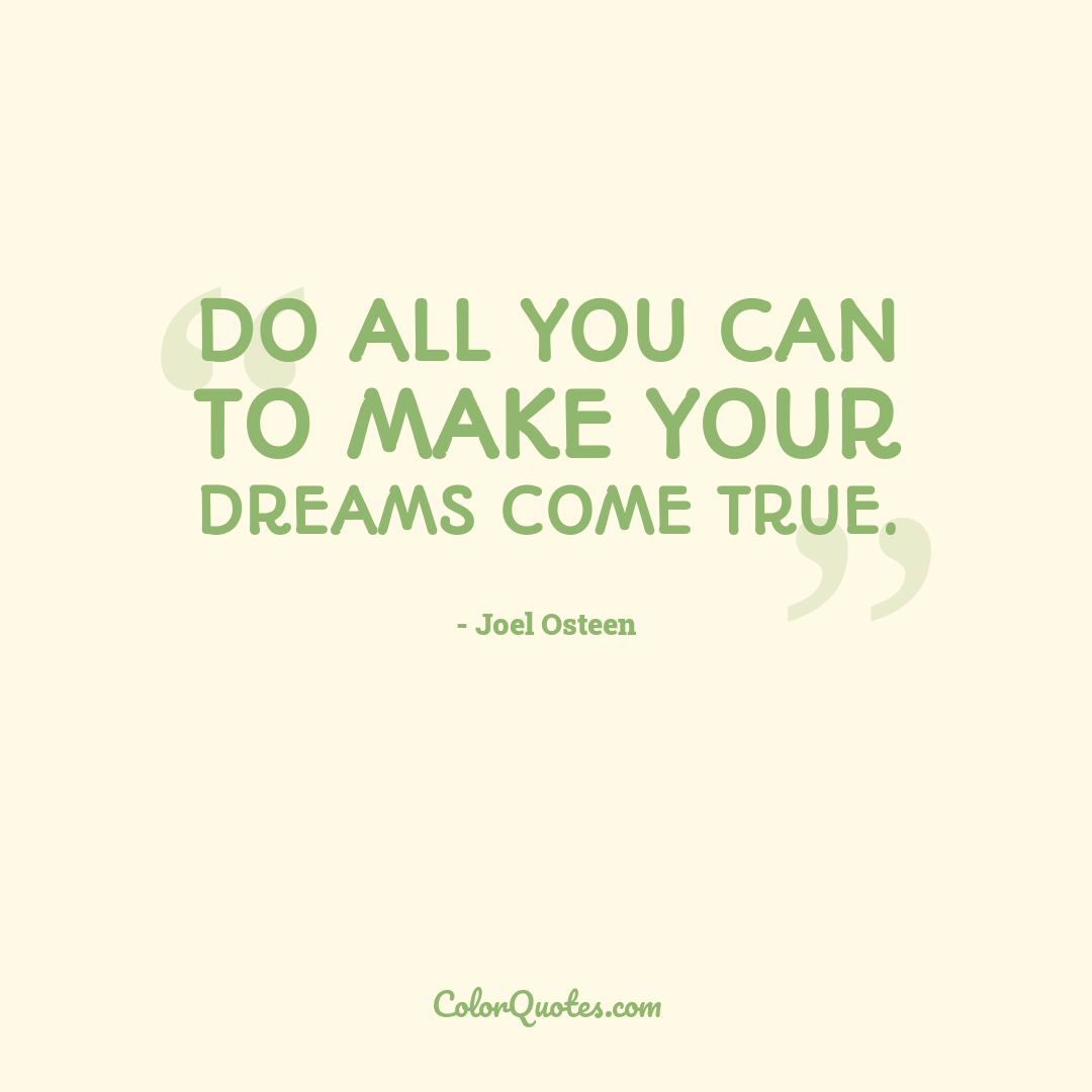 Do all you can to make your dreams come true. by Joel Osteen