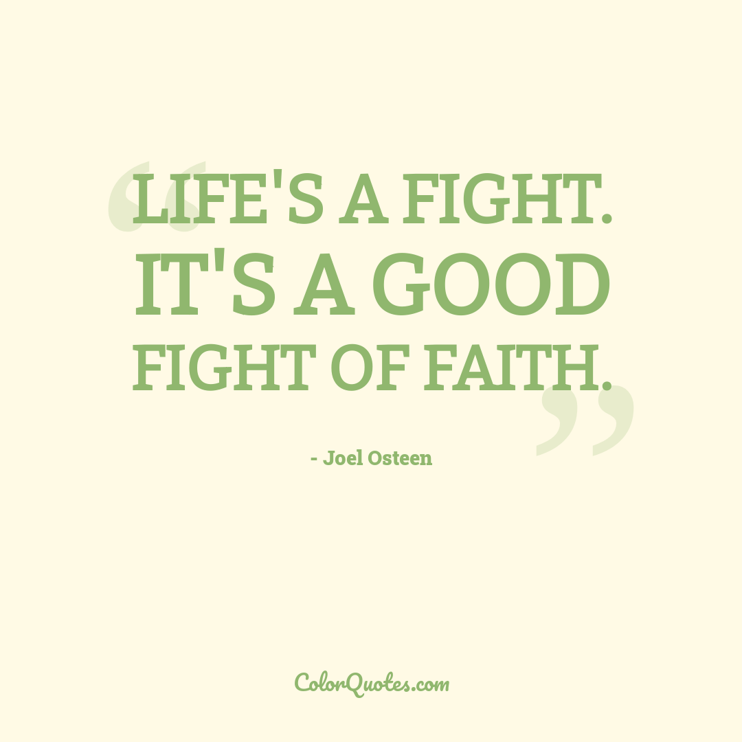 Life's a fight. It's a good fight of faith.