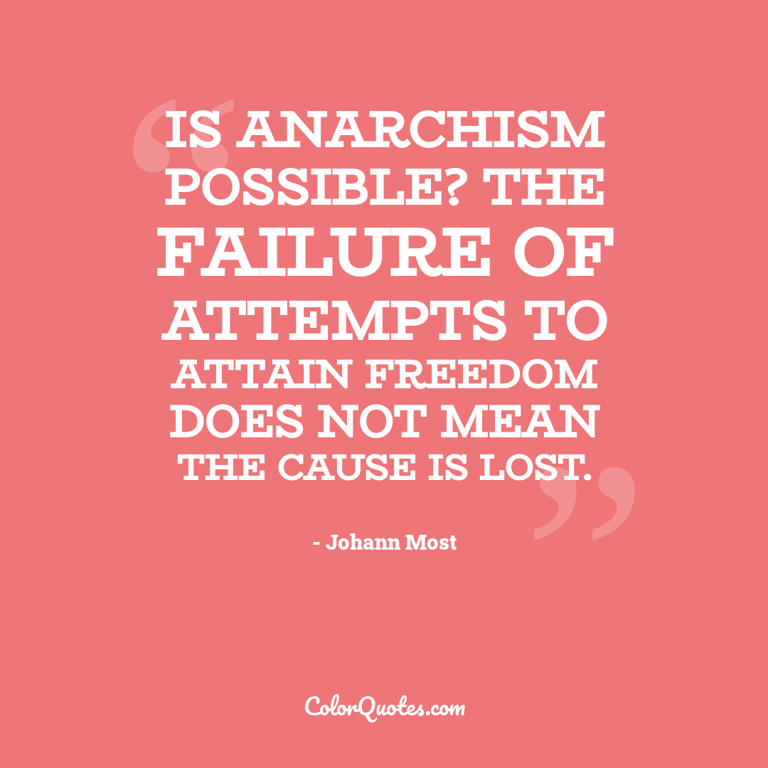 Is anarchism possible? The failure of attempts to attain freedom does not mean the cause is lost.