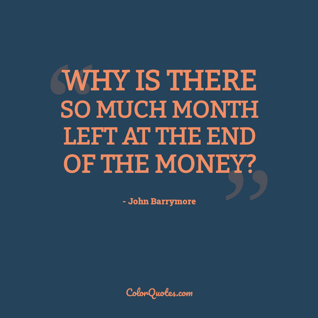 Why is there so much month left at the end of the money?