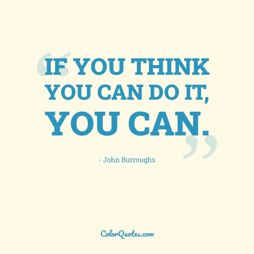 If you think you can do it, you can.