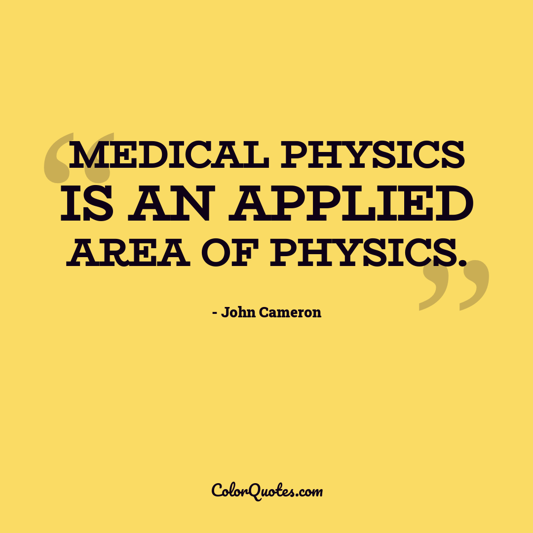 Medical physics is an applied area of physics.