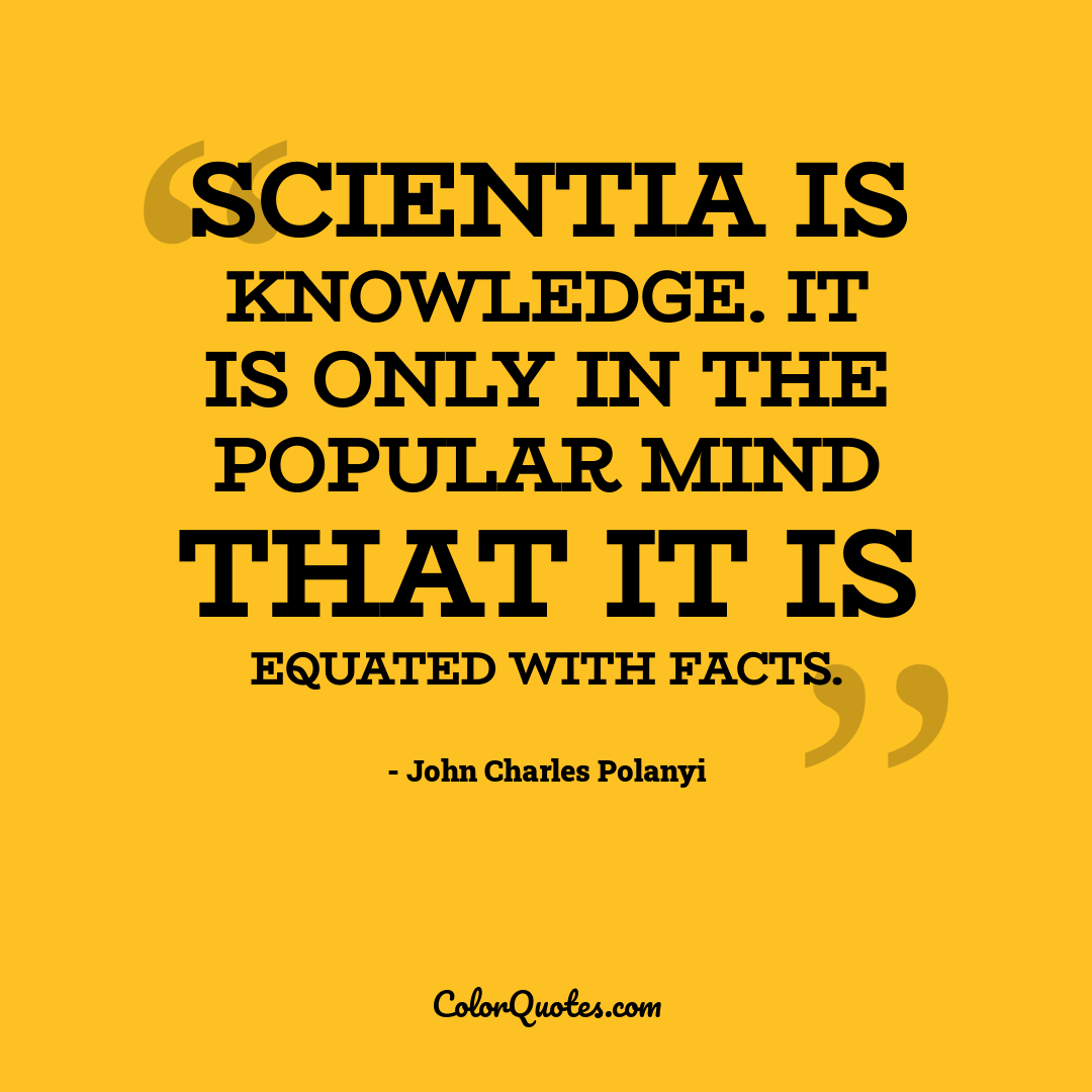 Scientia is knowledge. It is only in the popular mind that it is equated with facts.