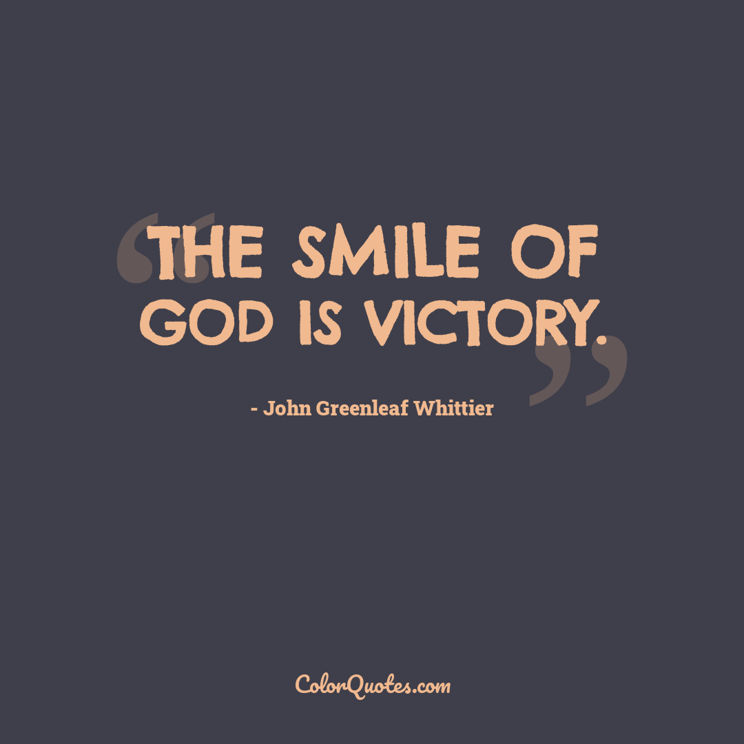 The smile of God is victory.
