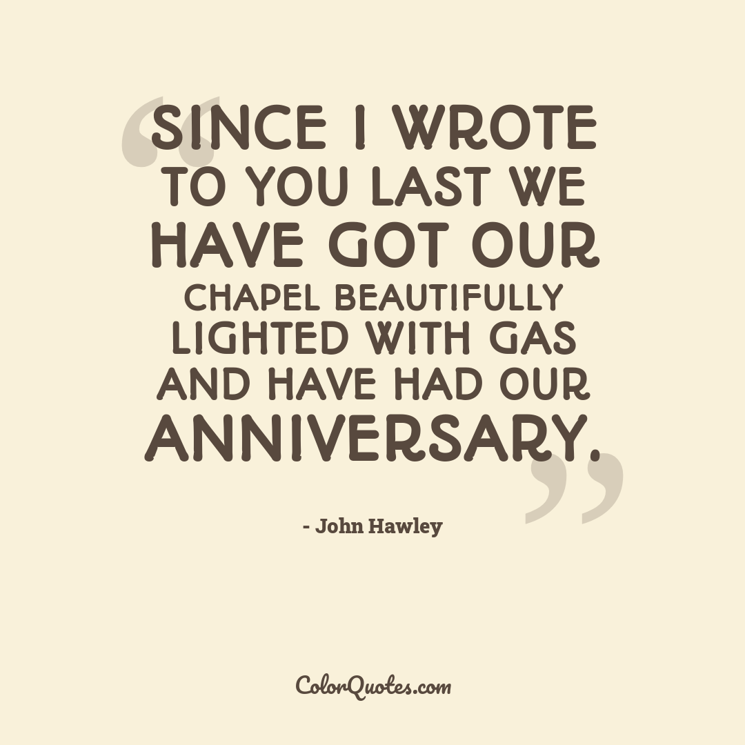 Since I wrote to you last we have got our chapel beautifully lighted with gas and have had our anniversary.