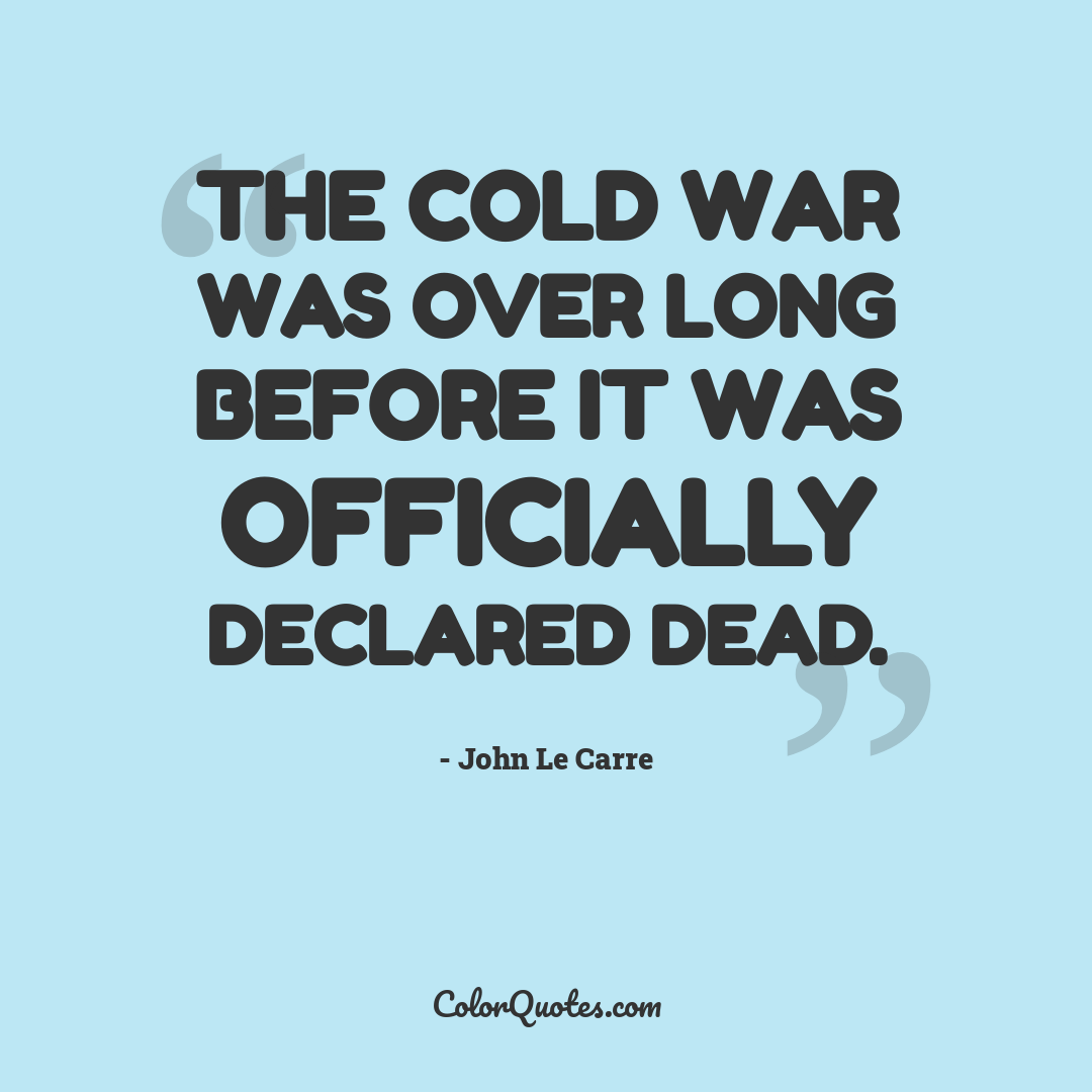 The Cold War was over long before it was officially declared dead.