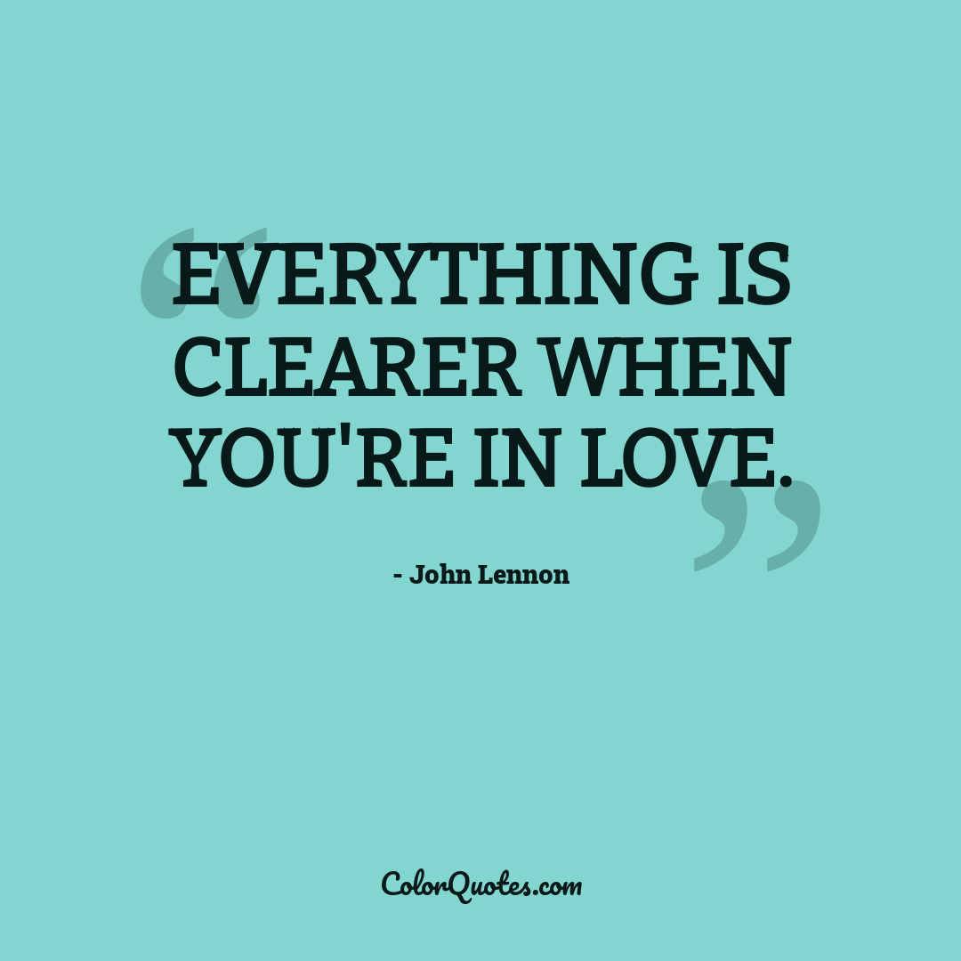 Everything is clearer when you're in love.