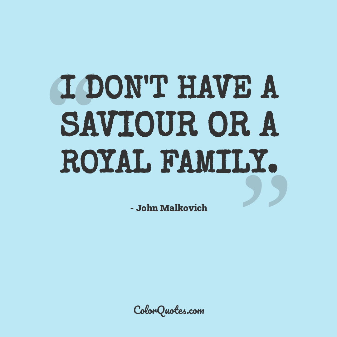 I don't have a saviour or a royal family.