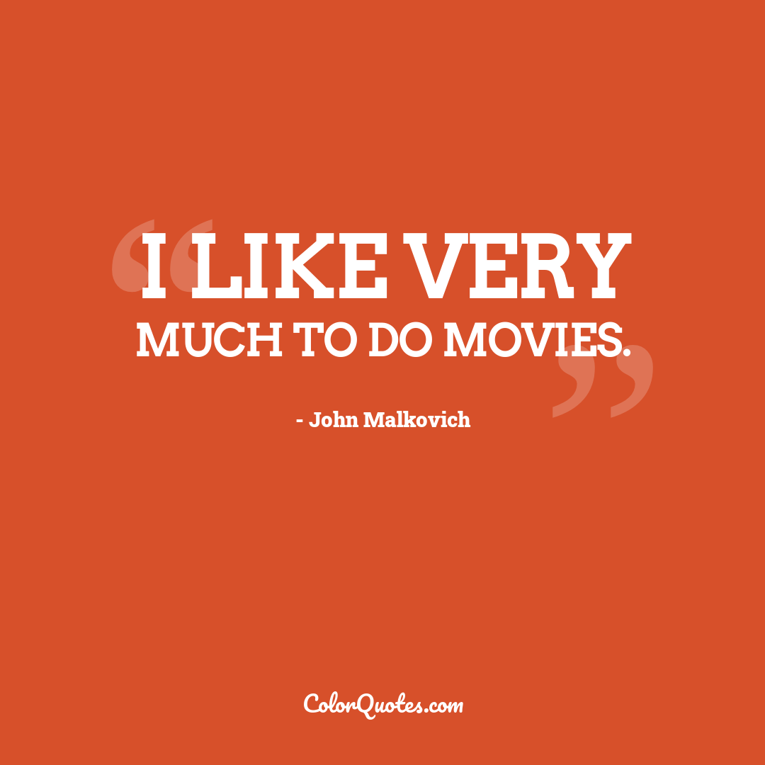 I like very much to do movies.