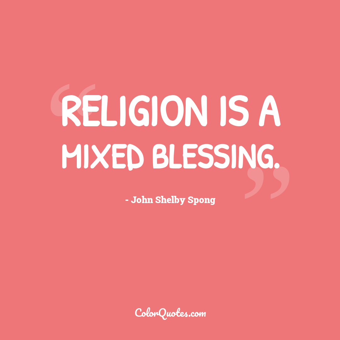 Religion is a mixed blessing.