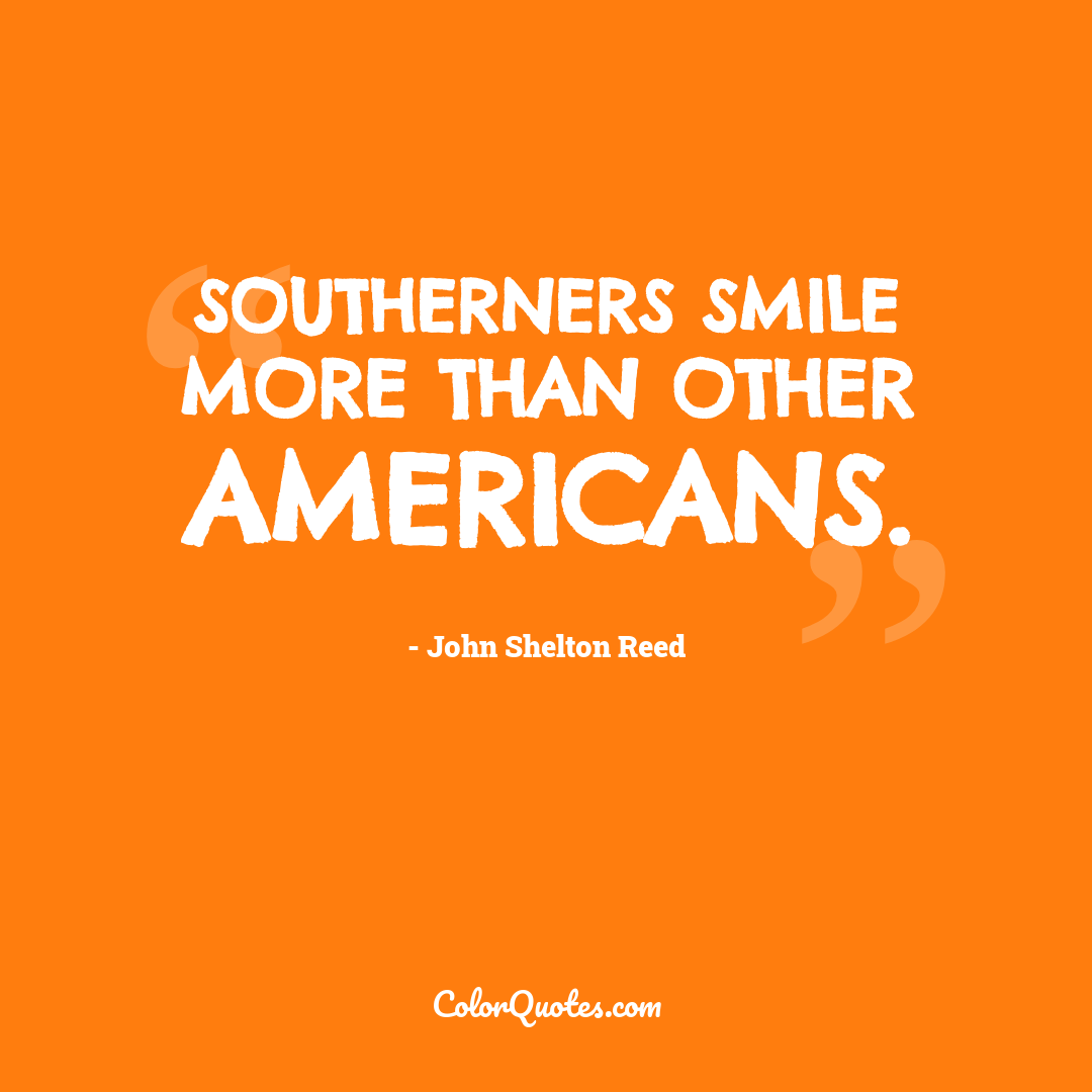 Southerners smile more than other Americans.