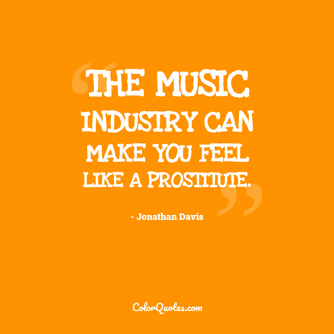 The music industry can make you feel like a prostitute.