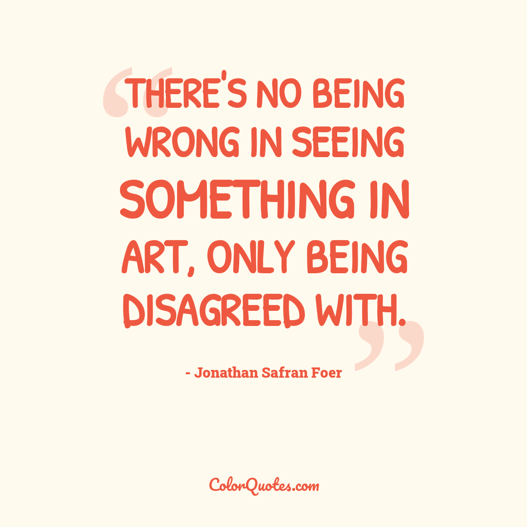 There's no being wrong in seeing something in art, only being disagreed with.