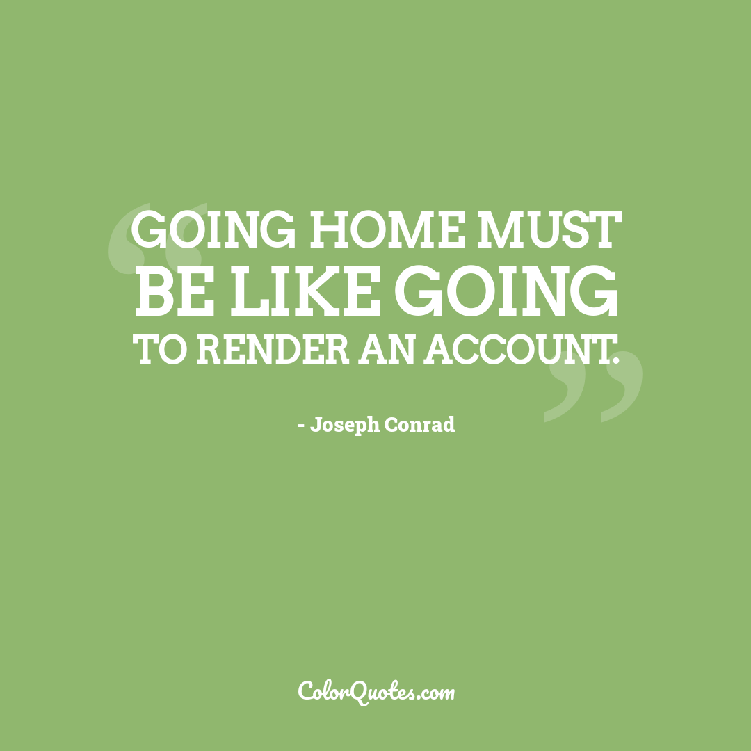 Going home must be like going to render an account.
