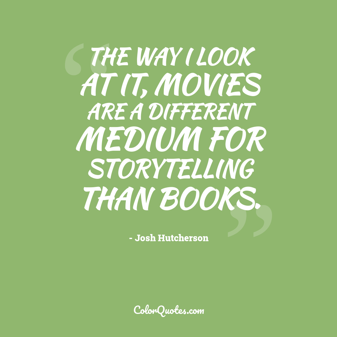 The way I look at it, movies are a different medium for storytelling than books.