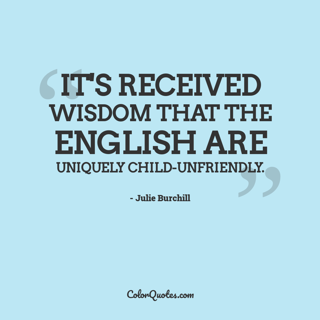 It's received wisdom that the English are uniquely child-unfriendly.