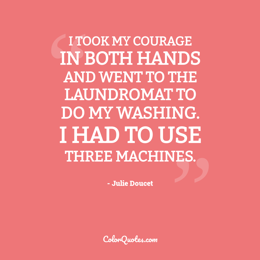 I took my courage in both hands and went to the Laundromat to do my washing. I had to use three machines.