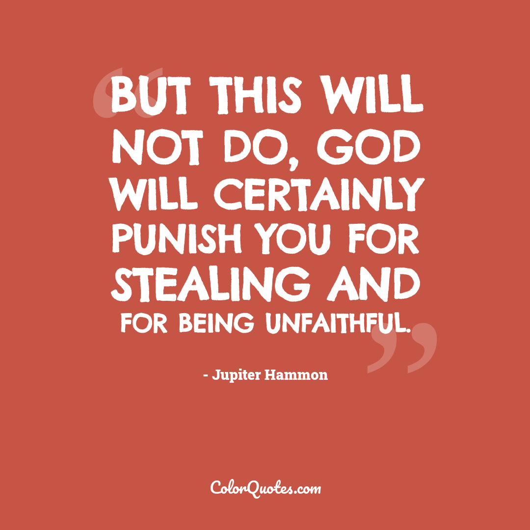 But this will not do, God will certainly punish you for stealing and for being unfaithful.