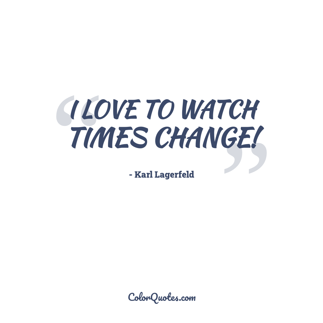 I love to watch times change!