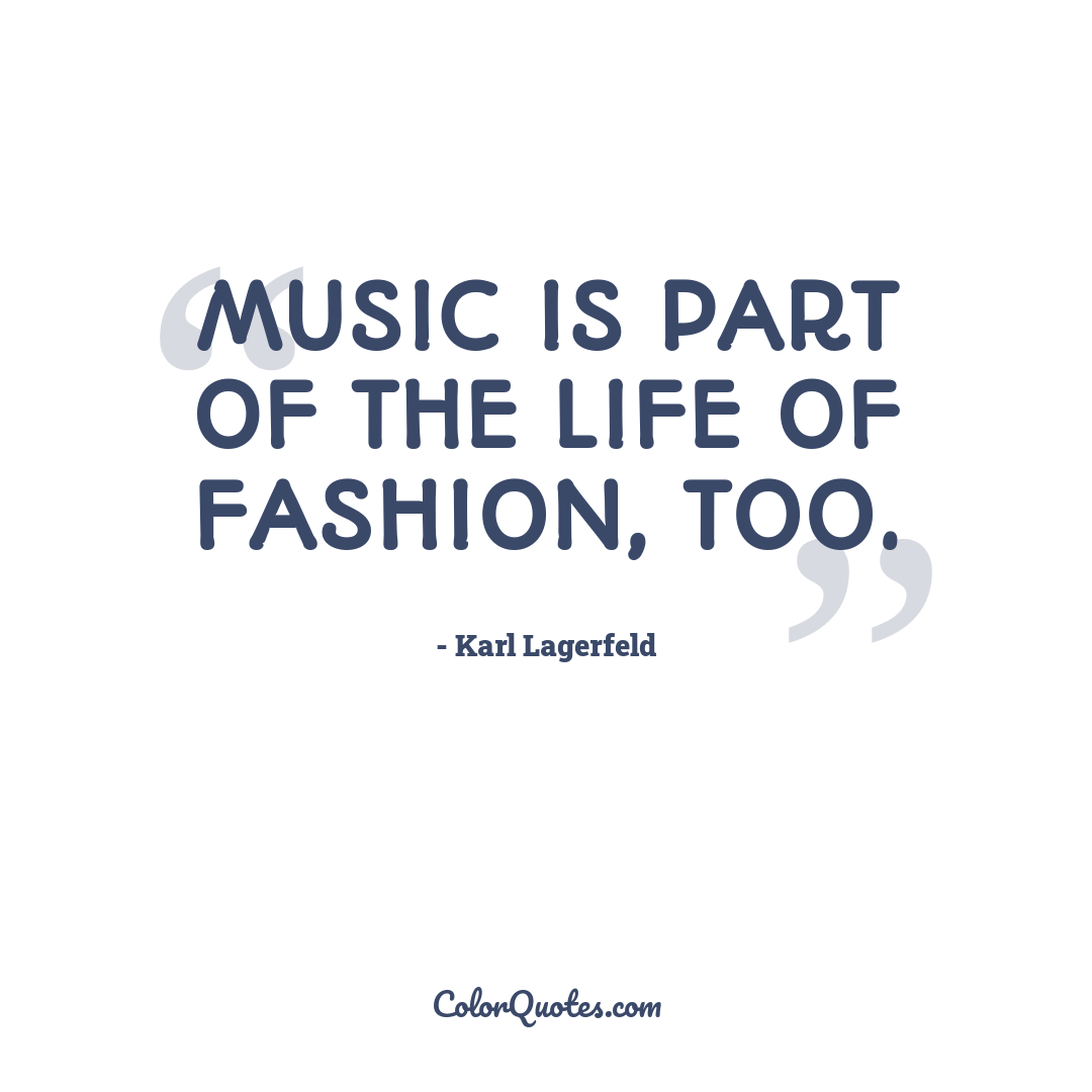 Music is part of the life of fashion, too.