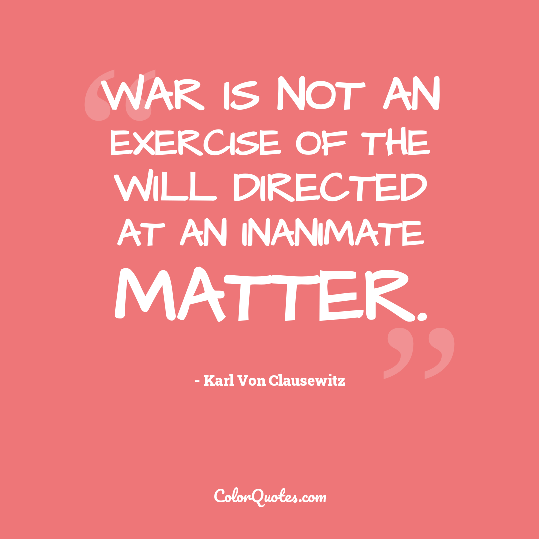War is not an exercise of the will directed at an inanimate matter.
