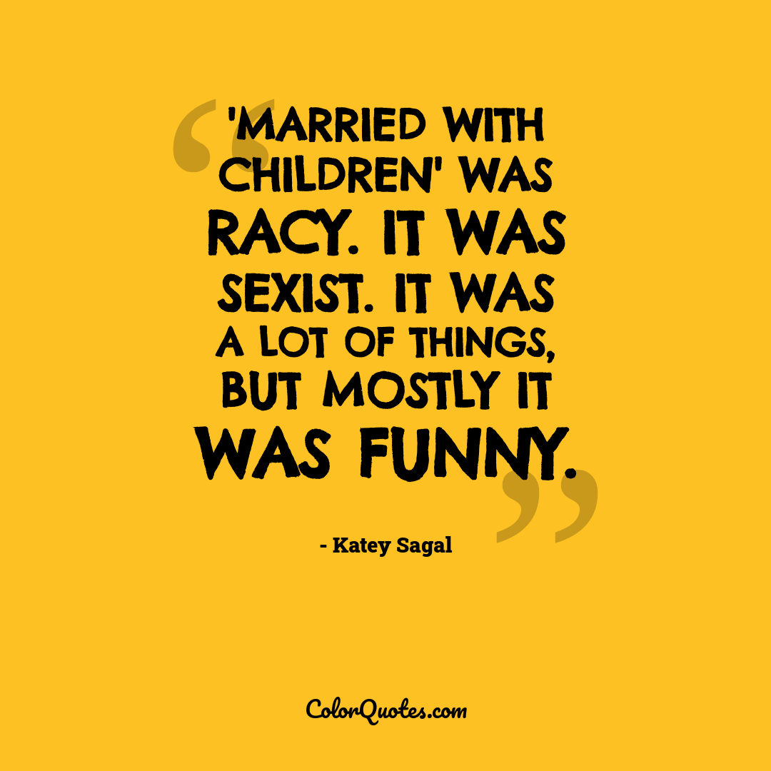 'Married with Children' was racy. It was sexist. It was a lot of things, but mostly it was funny.