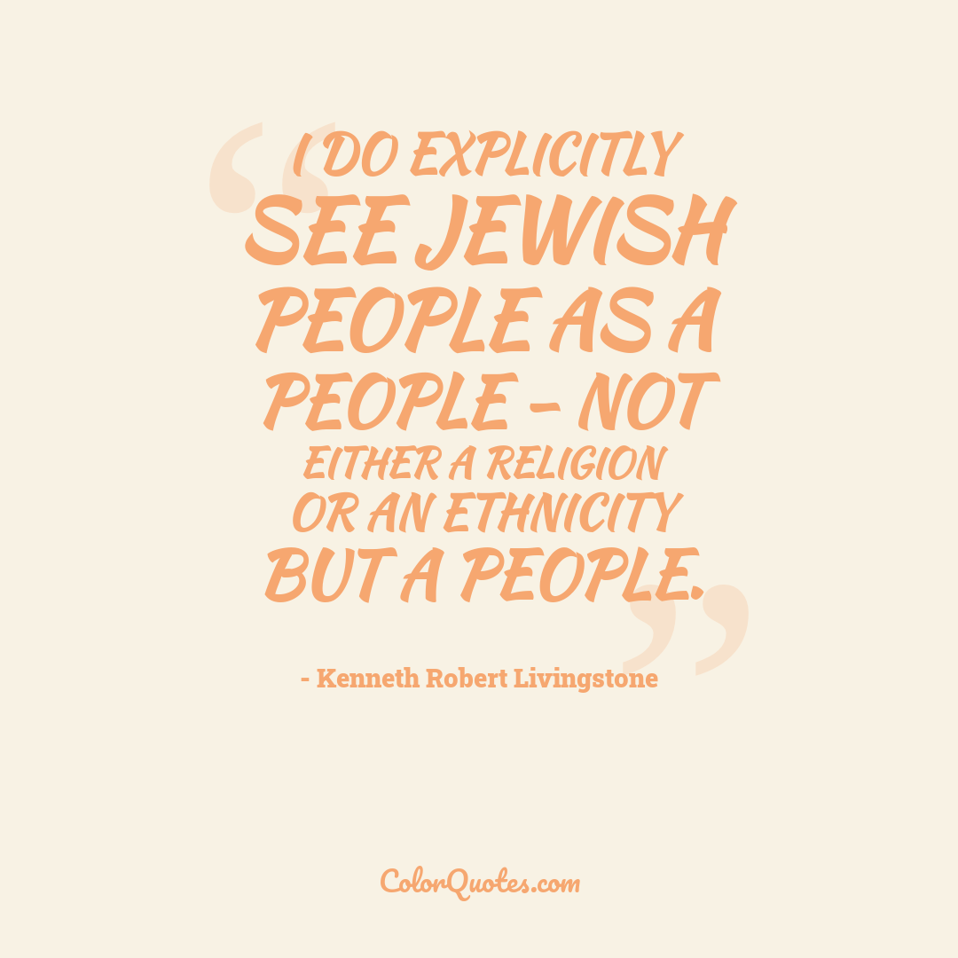 I do explicitly see Jewish people as a people - not either a religion or an ethnicity but a people.