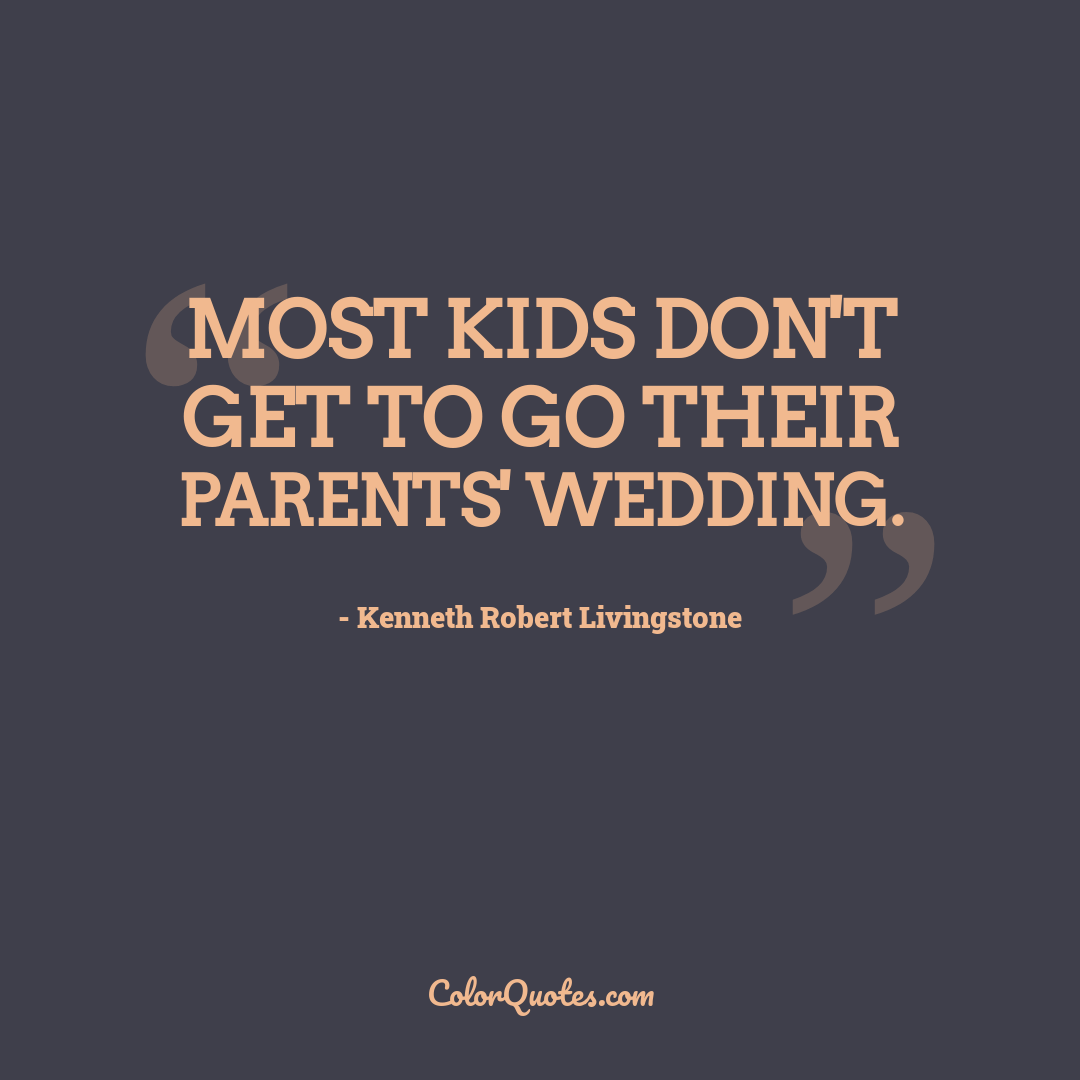 Most kids don't get to go their parents' wedding.