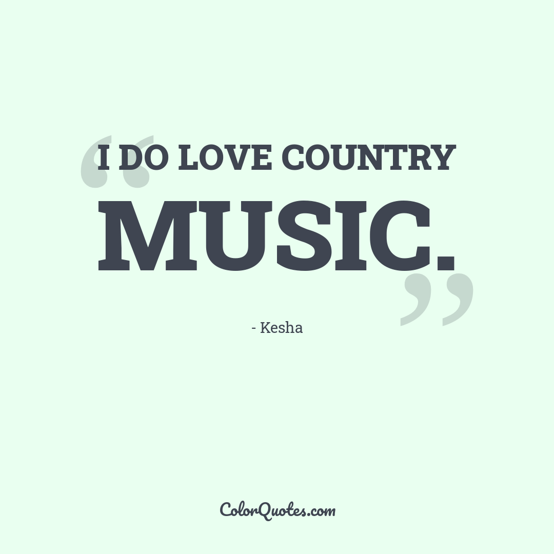 I do love country music.
