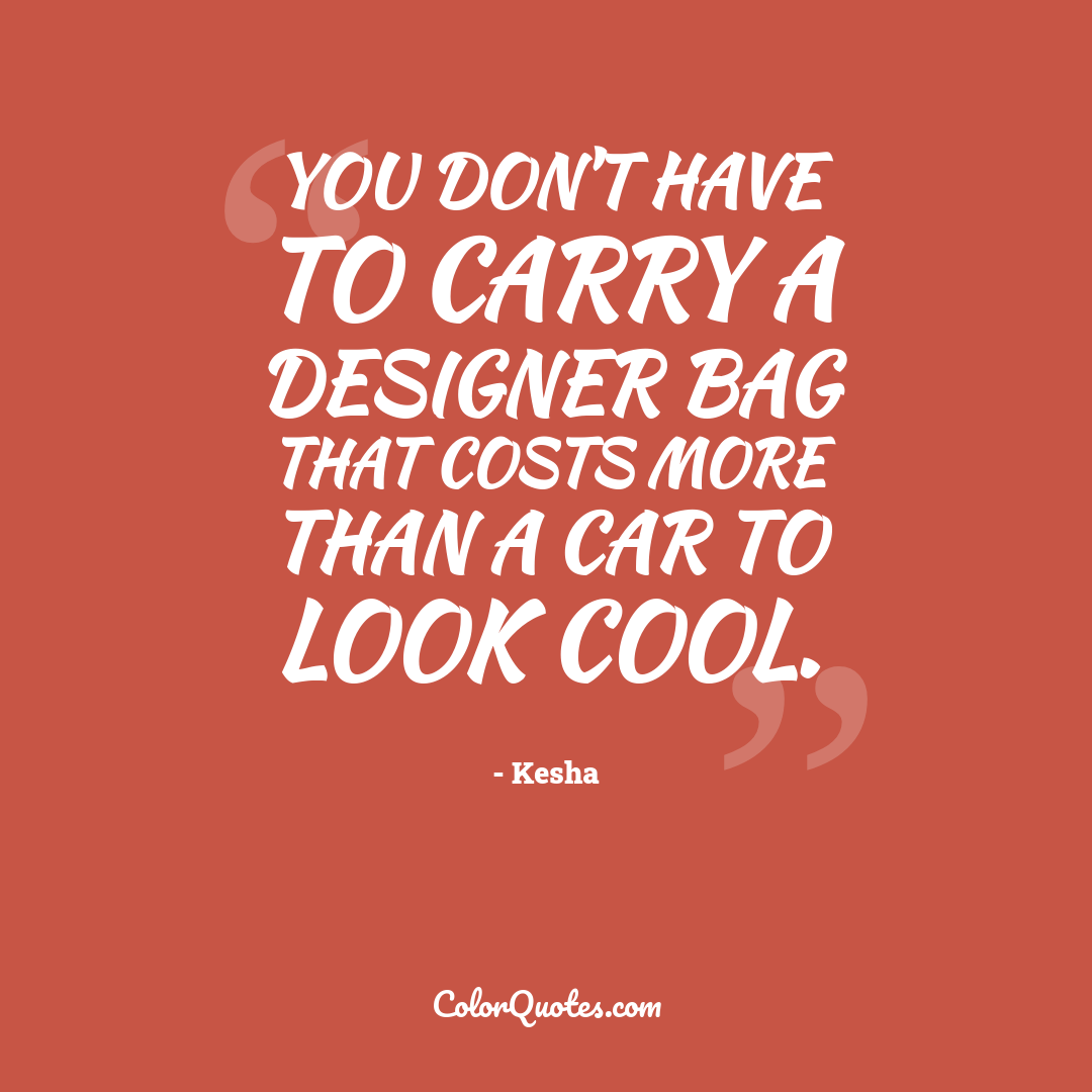 You don't have to carry a designer bag that costs more than a car to look cool.
