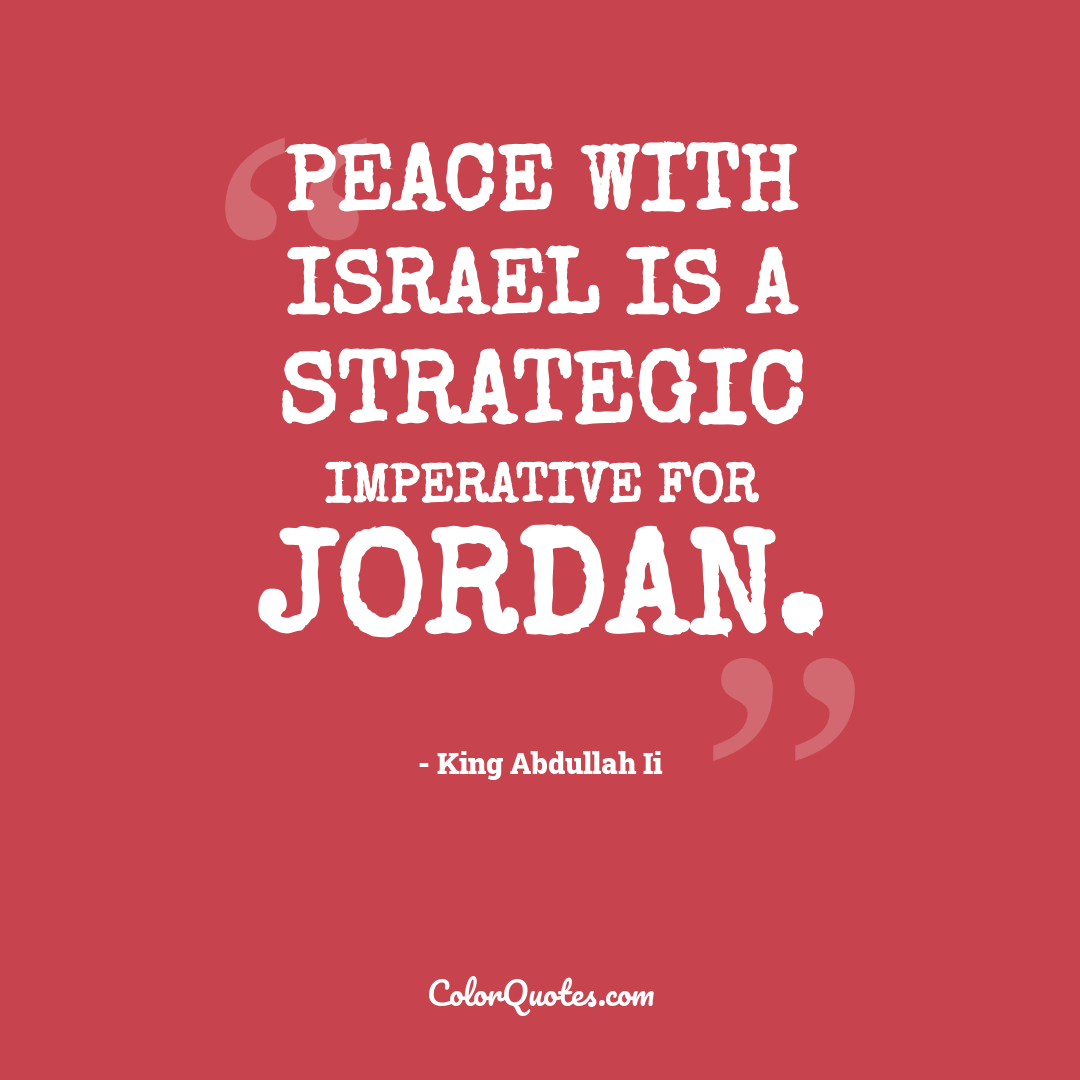 Peace with Israel is a strategic imperative for Jordan.