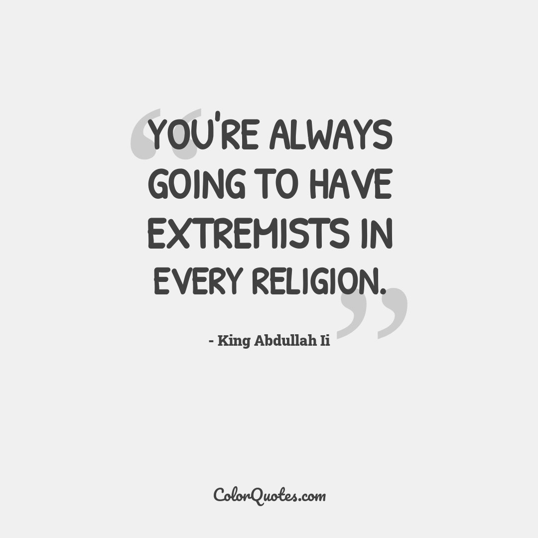 You're always going to have extremists in every religion.