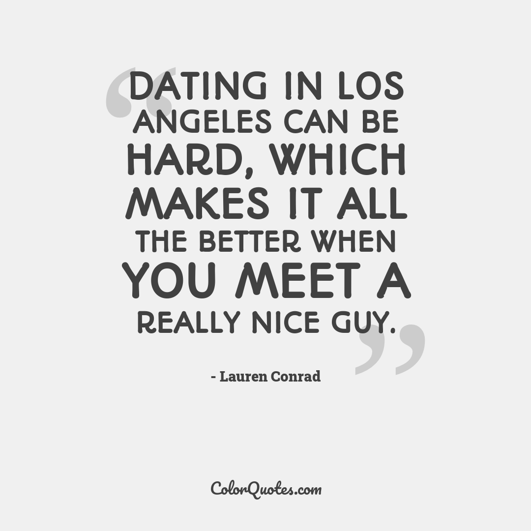 Dating in Los Angeles can be hard, which makes it all the better when you meet a really nice guy.