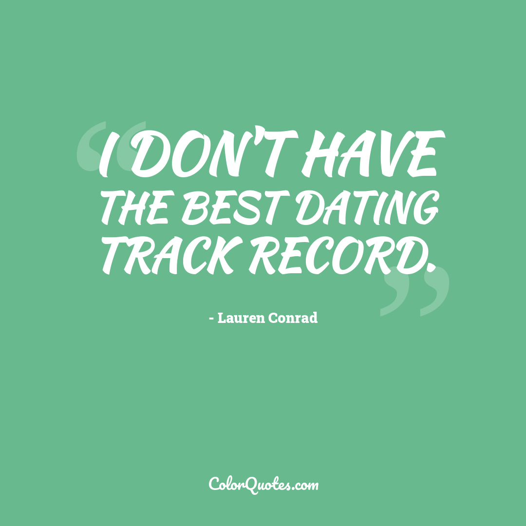 I don't have the best dating track record.