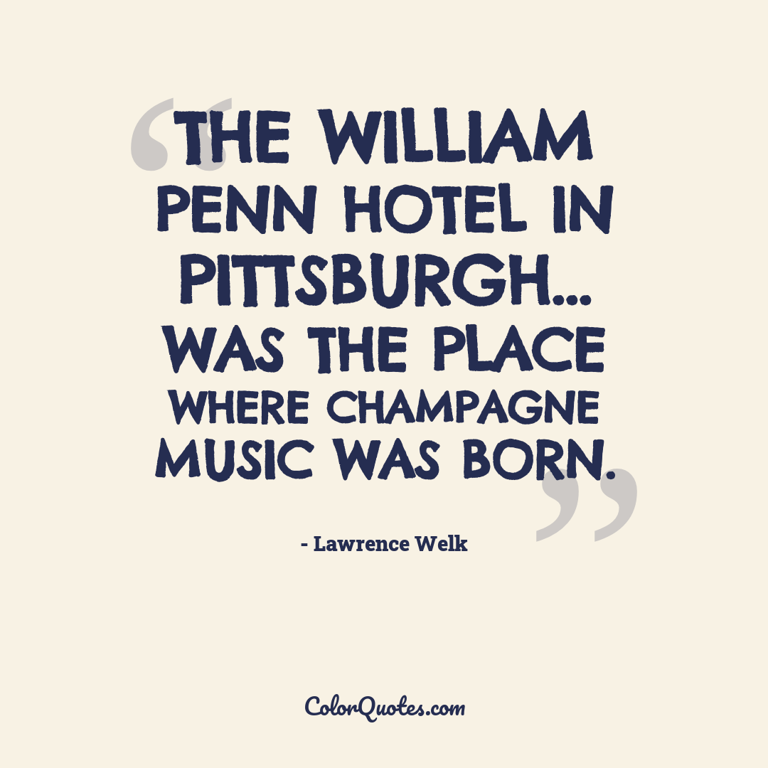 The William Penn Hotel in Pittsburgh... was the place where Champagne Music was born.