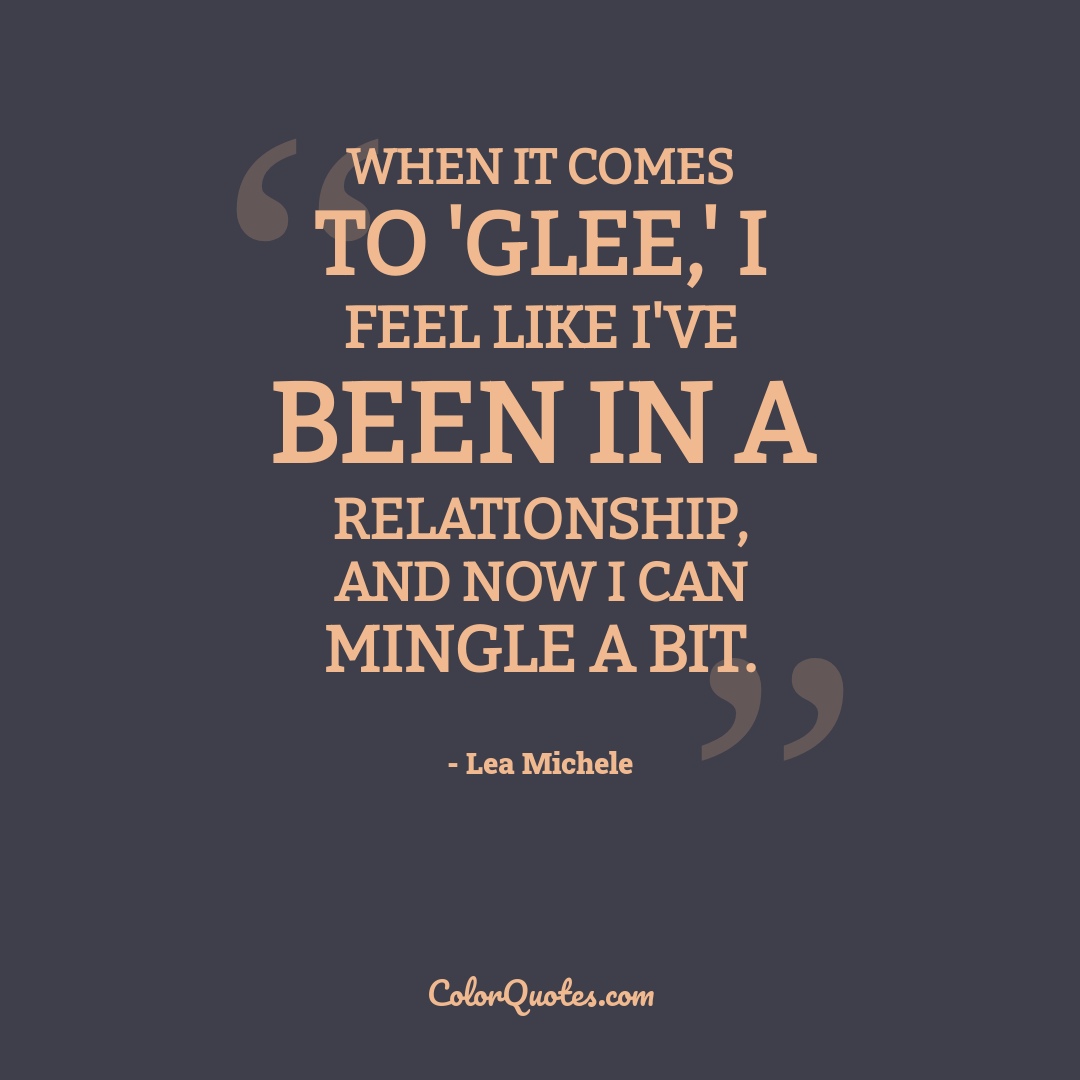 When it comes to 'Glee,' I feel like I've been in a relationship, and now I can mingle a bit.