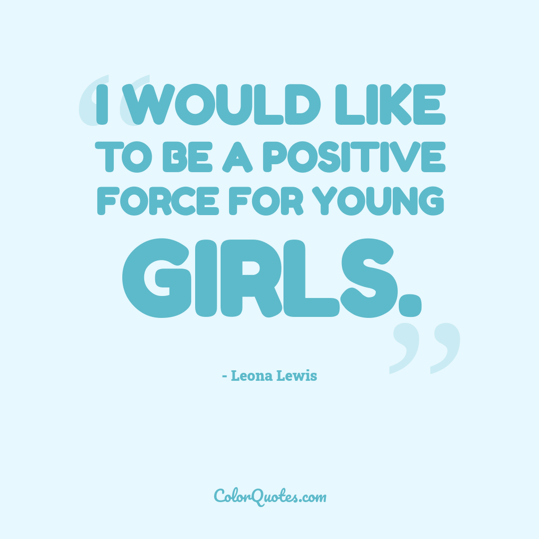 I would like to be a positive force for young girls.