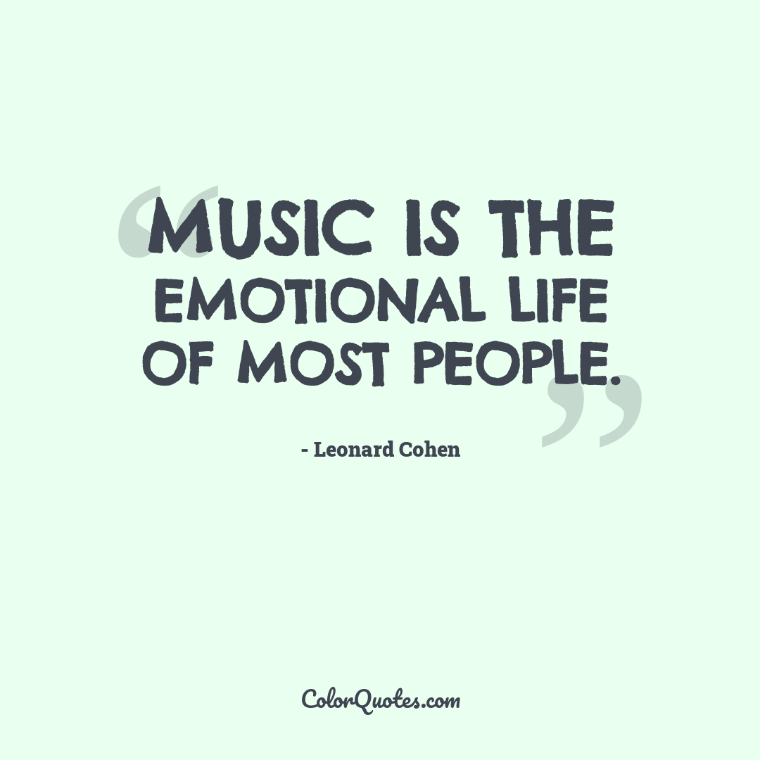 Music is the emotional life of most people.