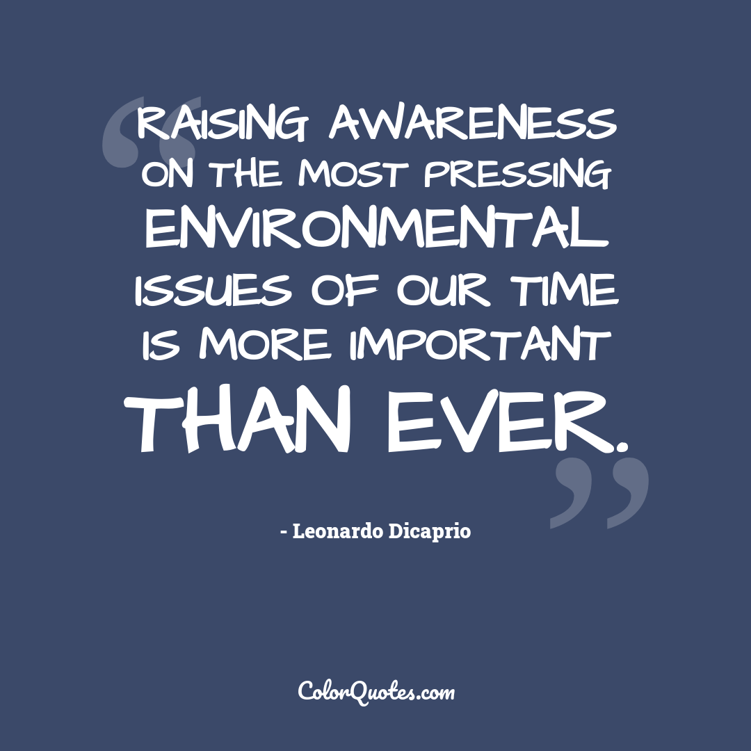 Raising awareness on the most pressing environmental issues of our time is more important than ever.