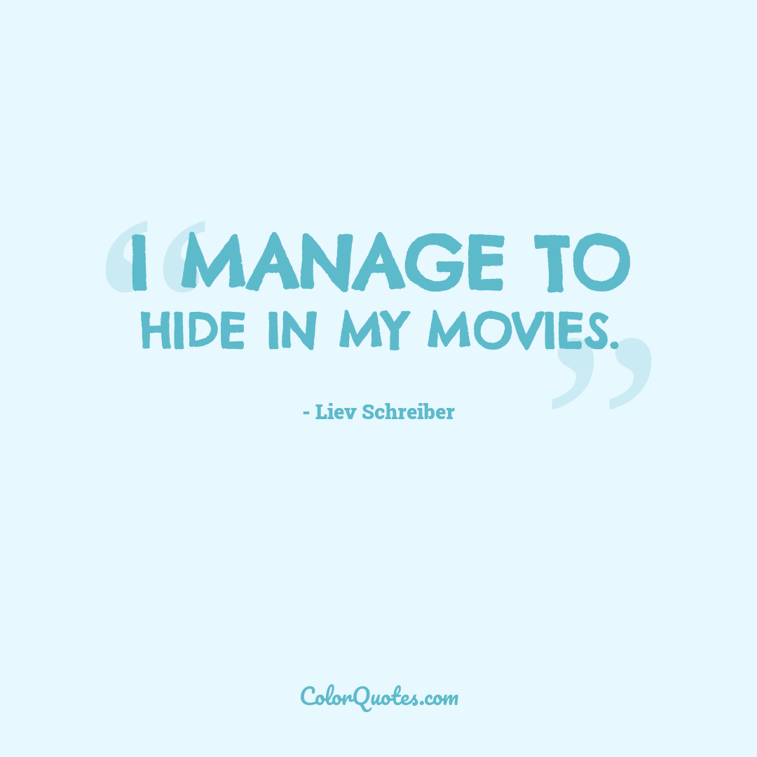 I manage to hide in my movies.
