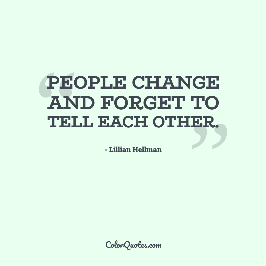 People change and forget to tell each other.