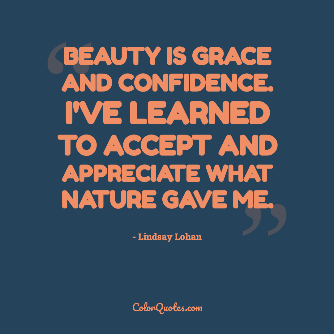 Beauty is grace and confidence. I've learned to accept and appreciate what nature gave me.