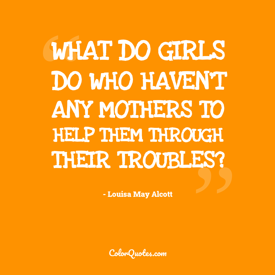 What do girls do who haven't any mothers to help them through their troubles?